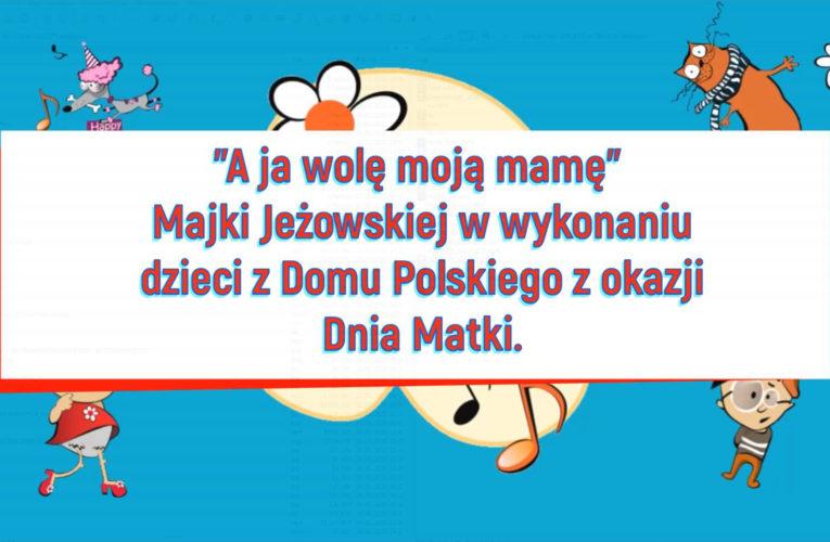 """""""A ja wolę moją mamę"""" Majki Jeżowskiej w wykonaniu dzieci z Domu Polskiego z okazji Dnia Matki"""